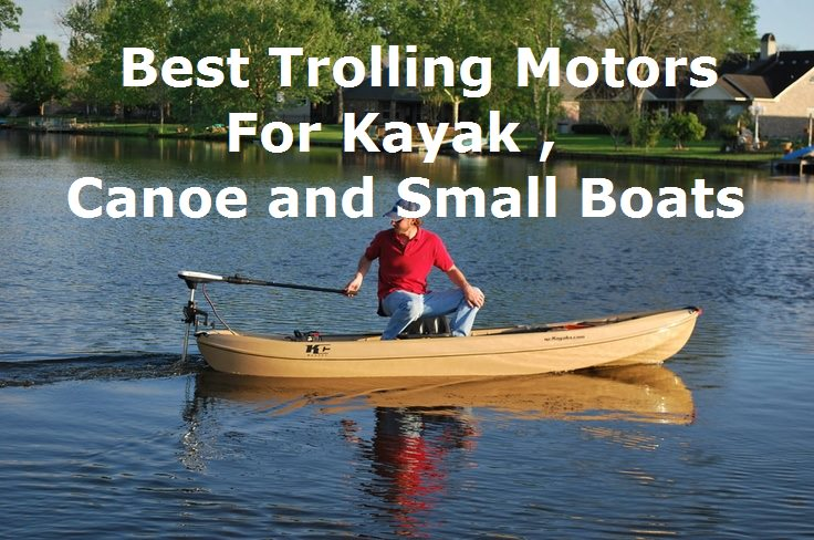 Best Trolling Motors For Kayak , Canoe and Small Boats