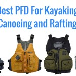 Best PFD For Kayaking, Canoeing and Rafting – Man's Version