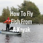 How To Fly Fishing From A Kayak