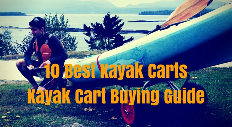 Best Kayak Carts Kayak Cart Buying Guide