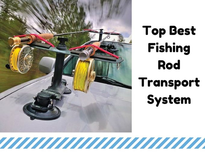 Top Best Fishing Rod Transport System