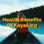 Top 10 Health Benefits of Kayaking and Canoeing
