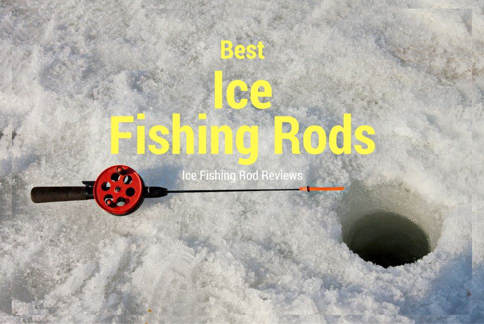 7 best ice fishing rods 2018 ice fishing rod reviews for Best fishing rods 2016