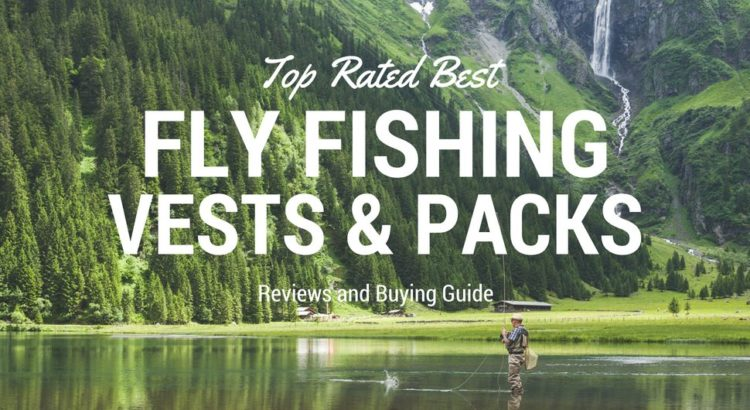 best fly fishing vest and pack
