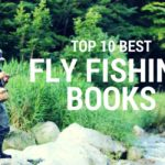 Top 10 Best Fly Fishing Books – Books on Fly Fishing