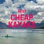 Best Cheap Kayaks Review – Kayak Base