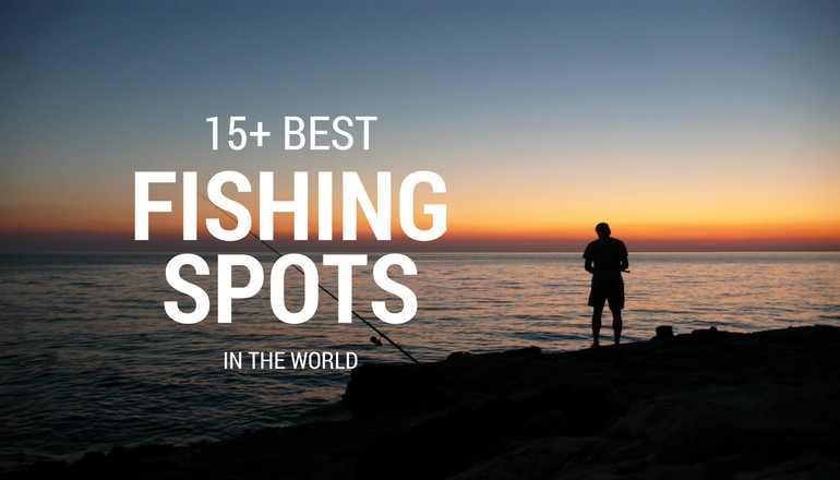 Best Fishing Spots in The World